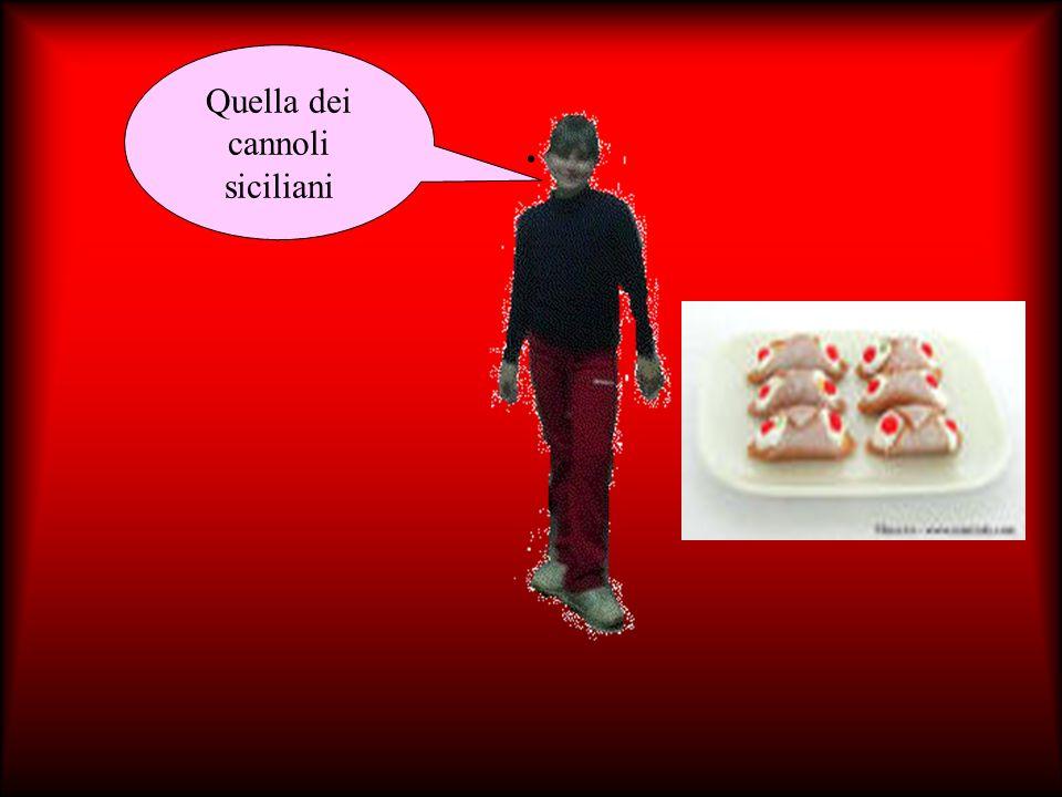 Quella dei cannoli siciliani.
