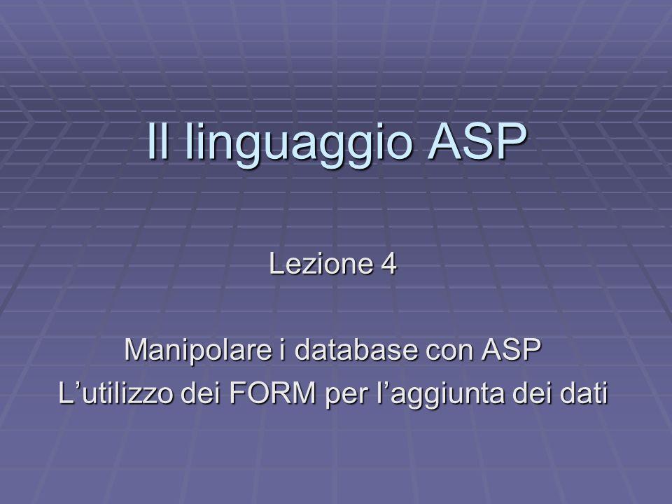 Il linguaggio ASP La manipolazione del database Impostando la corretta istruzione SQL con cui aprire il recordset è possibile manipolare il proprio database a piacimento.