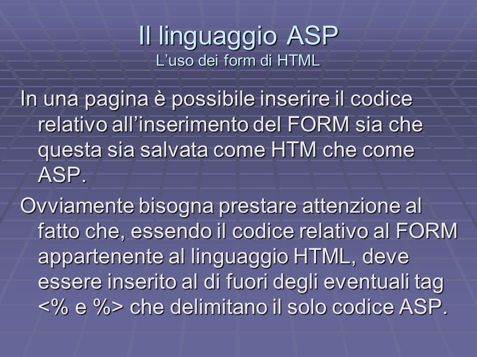 Il linguaggio ASP Realizzazione di un form di esempio Nel nostro form abbiamo quindi le due caselle di testo e i due pulsanti di comando per linvio dei dati alla pagina INSERISCI.ASP, indicata nellattributo ACTION del tag FORM e per la cancellazione dei dati inseriti nel form.