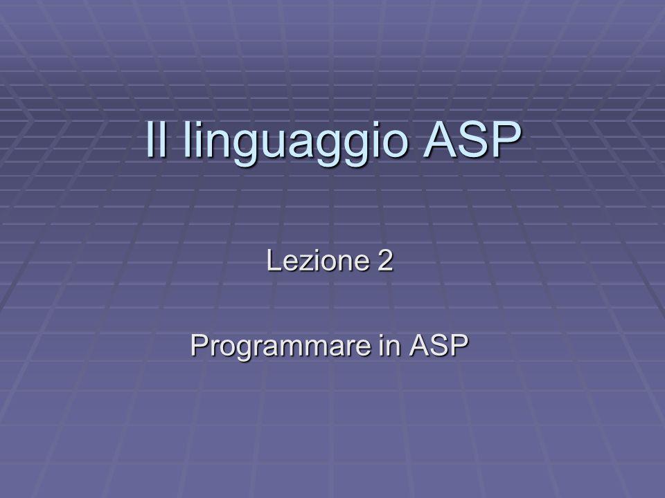 Il linguaggio ASP A differenza di HTML che è un semplice linguaggio a marcatori, ASP è un linguaggio di SCRIPTING, ovvero la sua struttura si articola in porzioni di codice intelligente definite SCRIPT.
