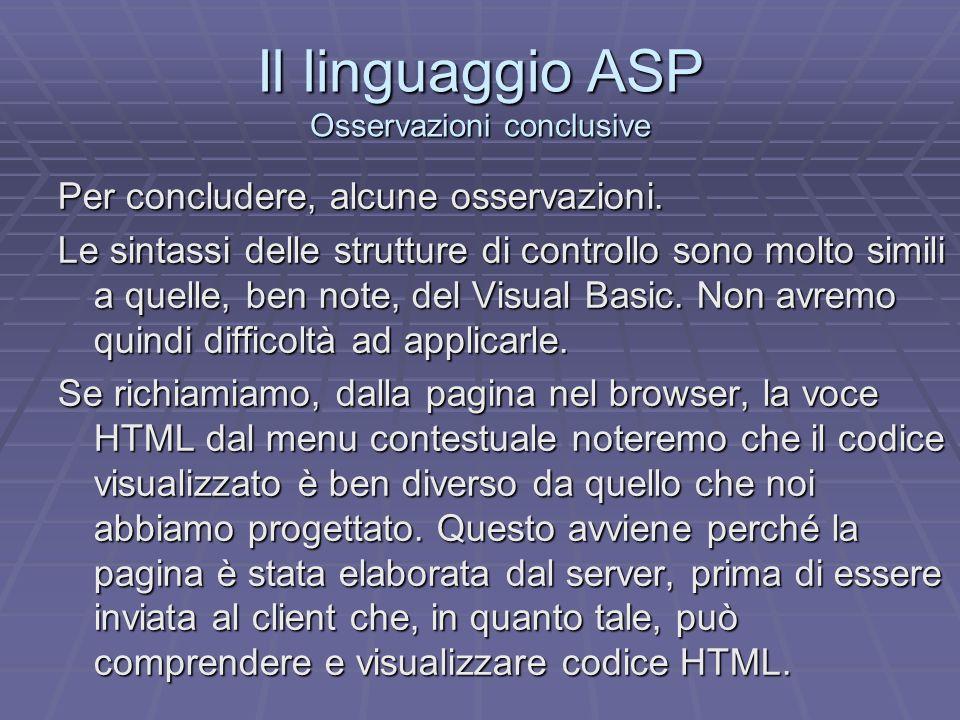 Il linguaggio ASP Osservazioni conclusive Per concludere, alcune osservazioni. Le sintassi delle strutture di controllo sono molto simili a quelle, be