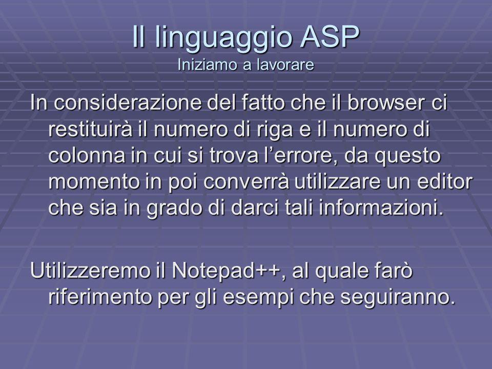 Il linguaggio ASP Iniziamo a lavorare In considerazione del fatto che il browser ci restituirà il numero di riga e il numero di colonna in cui si trov
