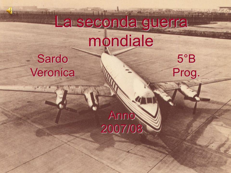 La seconda guerra mondiale Sardo Veronica 5°B Prog. Anno 2007/08