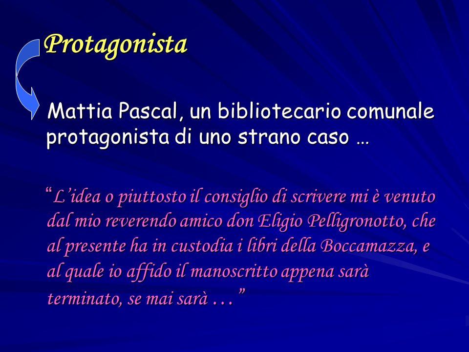 Protagonista Protagonista Mattia Pascal, un bibliotecario comunale protagonista di uno strano caso … Mattia Pascal, un bibliotecario comunale protagon