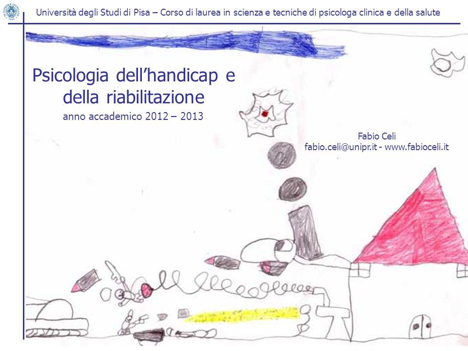 Università degli Studi di Pisa – Corso di laurea in scienza e tecniche di psicologa clinica e della salute Psicologia dellhandicao e della riabilitazi