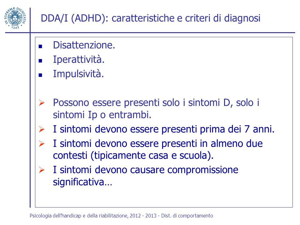 DDA/I (ADHD): caratteristiche e criteri di diagnosi Disattenzione. Iperattività. Impulsività. Possono essere presenti solo i sintomi D, solo i sintomi