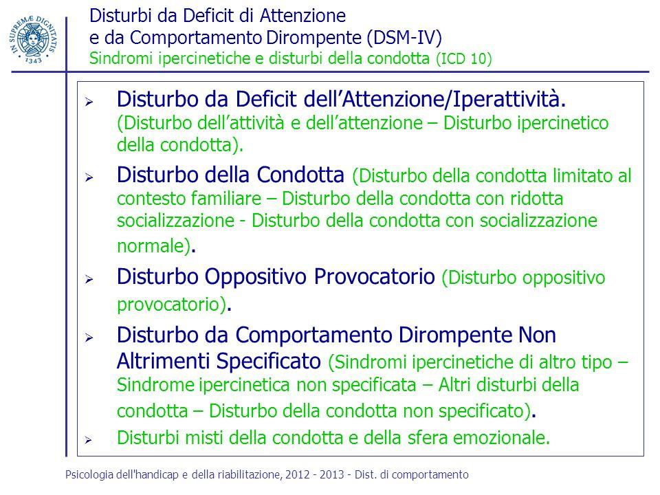 Disturbi da Deficit di Attenzione e da Comportamento Dirompente (DSM-IV) Sindromi ipercinetiche e disturbi della condotta (ICD 10) Disturbo da Deficit