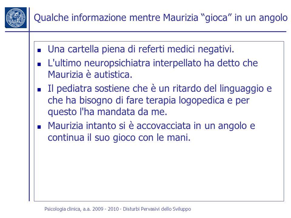Psicologia clinica, a.a. 2009 - 2010 - Disturbi Pervasivi dello Sviluppo Qualche informazione mentre Maurizia gioca in un angolo Una cartella piena di