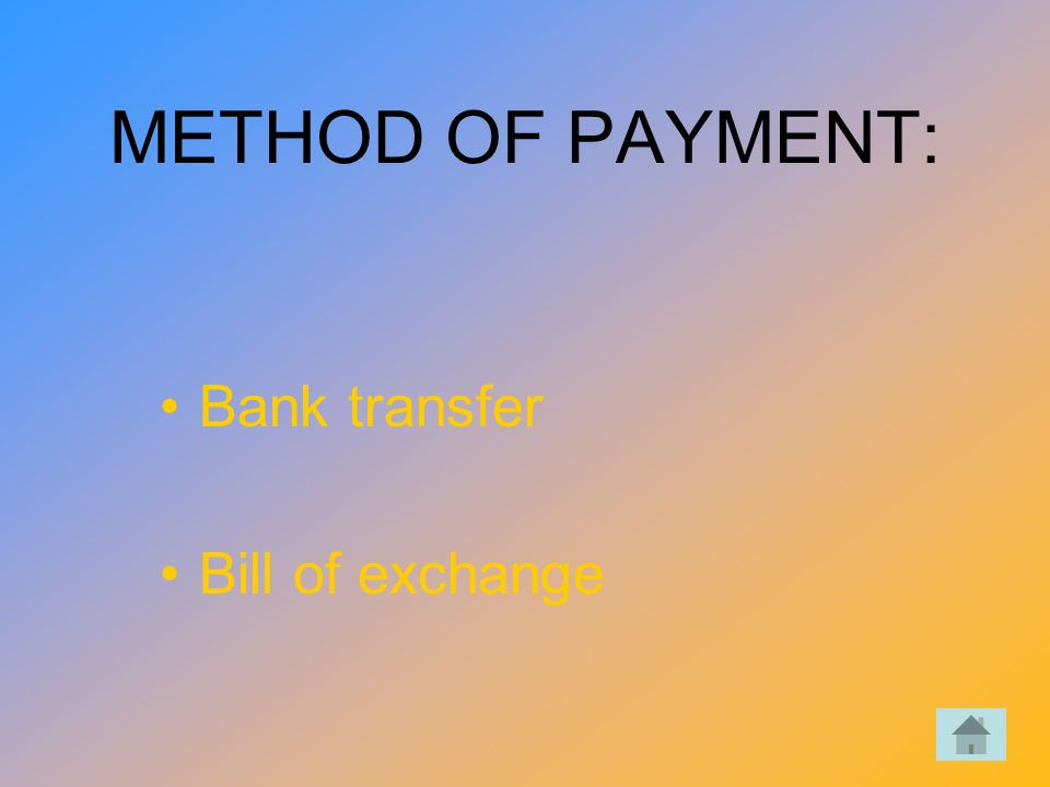 METHOD OF PAYMENT: Bank transfer Bill of exchange