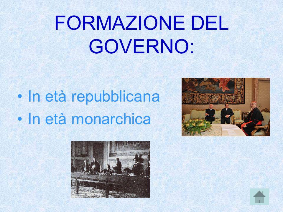 FORMAZIONE DEL GOVERNO: In età repubblicana In età monarchica