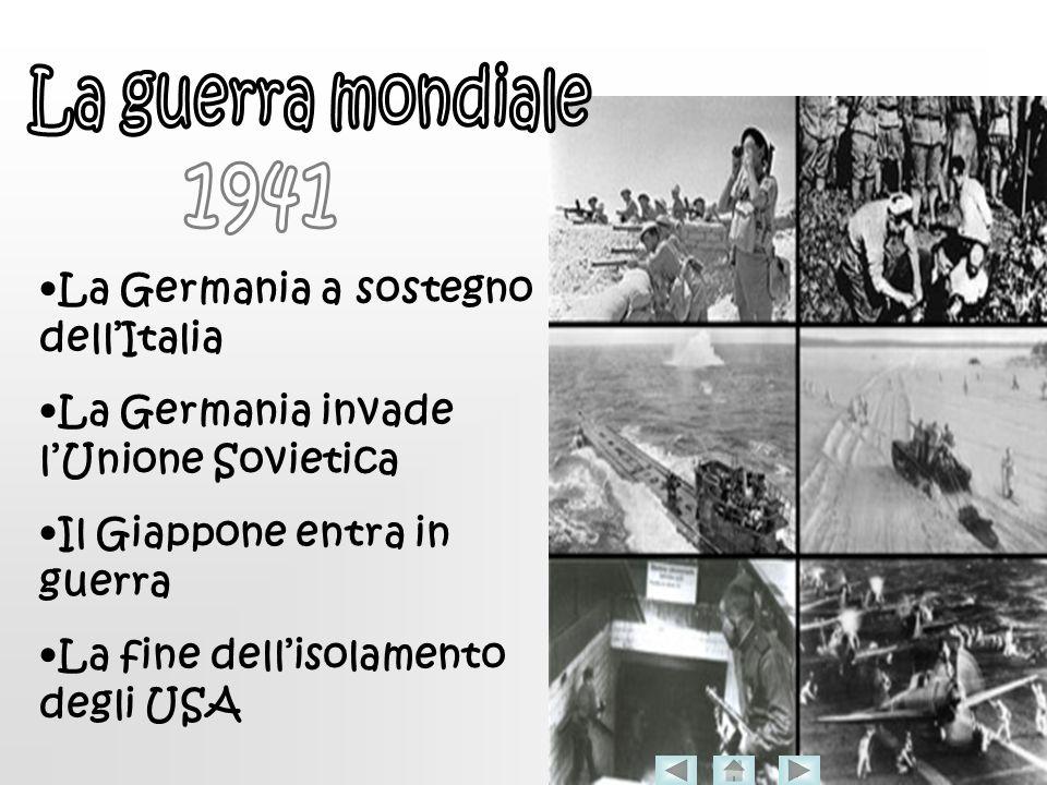 La Germania a sostegno dellItalia La Germania invade lUnione Sovietica Il Giappone entra in guerra La fine dellisolamento degli USA