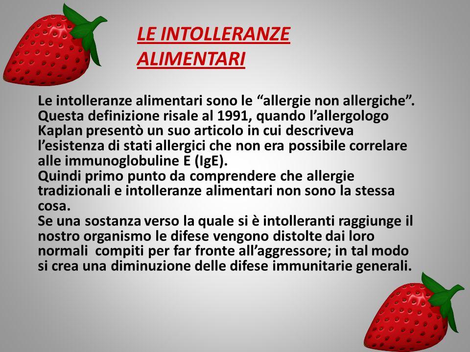 LE INTOLLERANZE ALIMENTARI Le intolleranze alimentari sono le allergie non allergiche. Questa definizione risale al 1991, quando lallergologo Kaplan p