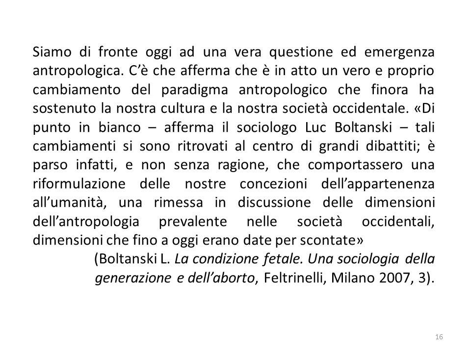 16 Siamo di fronte oggi ad una vera questione ed emergenza antropologica.