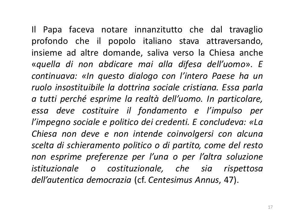 17 Il Papa faceva notare innanzitutto che dal travaglio profondo che il popolo italiano stava attraversando, insieme ad altre domande, saliva verso la Chiesa anche «quella di non abdicare mai alla difesa delluomo».