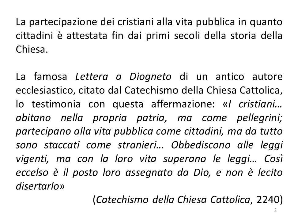 La partecipazione dei cristiani alla vita pubblica in quanto cittadini è attestata fin dai primi secoli della storia della Chiesa.