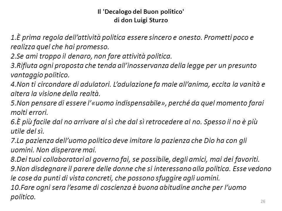 26 Il Decalogo del Buon politico di don Luigi Sturzo 1.È prima regola dellattività politica essere sincero e onesto.