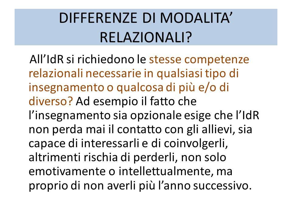 DIFFERENZE DI MODALITA RELAZIONALI? AllIdR si richiedono le stesse competenze relazionali necessarie in qualsiasi tipo di insegnamento o qualcosa di p