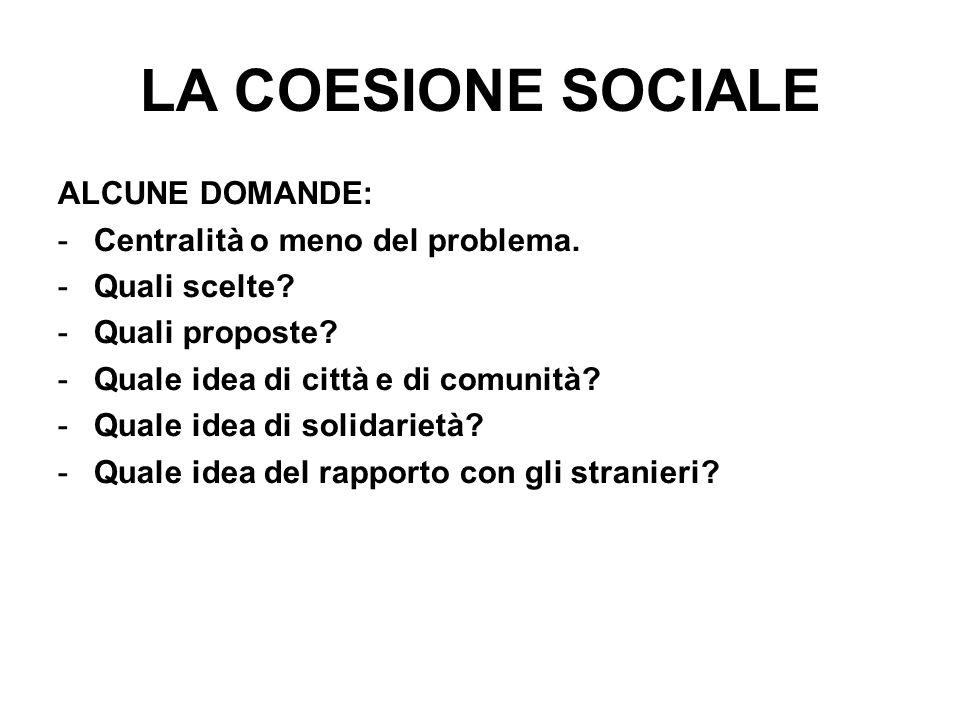 LA COESIONE SOCIALE ALCUNE DOMANDE: -Centralità o meno del problema.