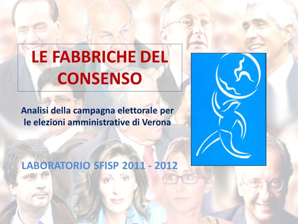 LE FABBRICHE DEL CONSENSO Analisi della campagna elettorale per le elezioni amministrative di Verona LABORATORIO SFISP 2011 - 2012