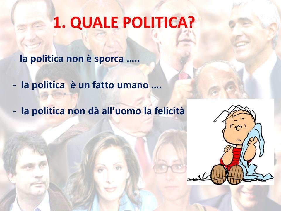 1. QUALE POLITICA. - la politica non è sporca …..
