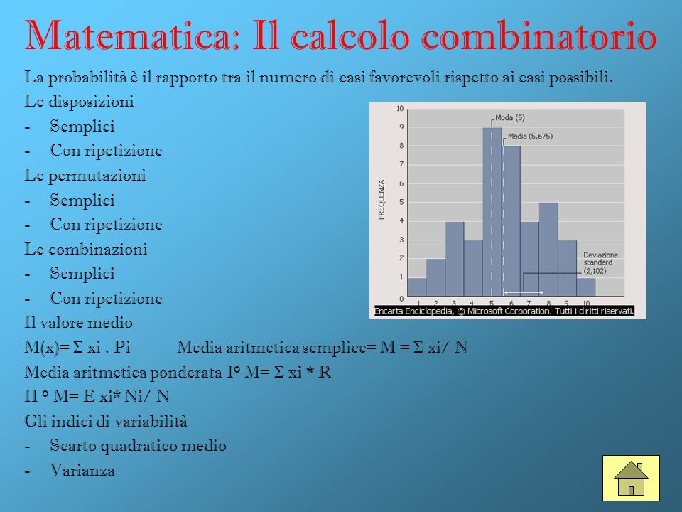 Matematica: Il calcolo combinatorio La probabilità è il rapporto tra il numero di casi favorevoli rispetto ai casi possibili. Le disposizioni -Semplic