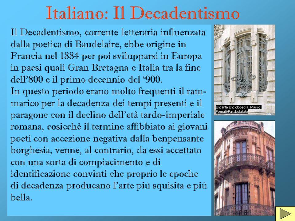 Italiano: Il Decadentismo Il Decadentismo, corrente letteraria influenzata dalla poetica di Baudelaire, ebbe origine in Francia nel 1884 per poi svilu