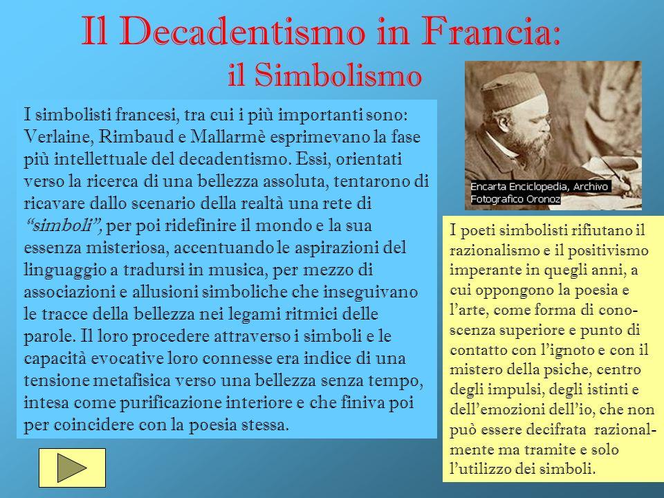 Il Decadentismo in Francia: il Simbolismo I simbolisti francesi, tra cui i più importanti sono: Verlaine, Rimbaud e Mallarmè esprimevano la fase più i