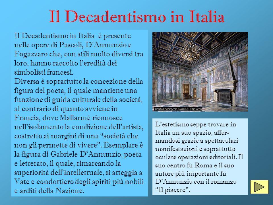 Il Decadentismo in Italia Il Decadentismo in Italia è presente nelle opere di Pascoli, DAnnunzio e Fogazzaro che, con stili molto diversi tra loro, ha