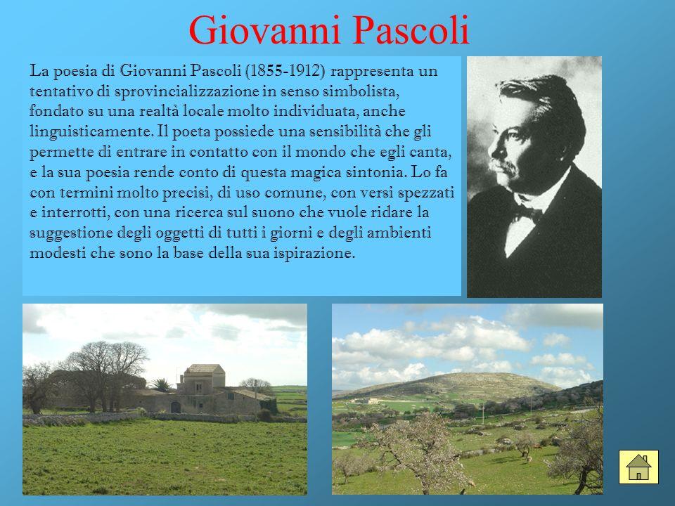 Giovanni Pascoli La poesia di Giovanni Pascoli (1855-1912) rappresenta un tentativo di sprovincializzazione in senso simbolista, fondato su una realtà