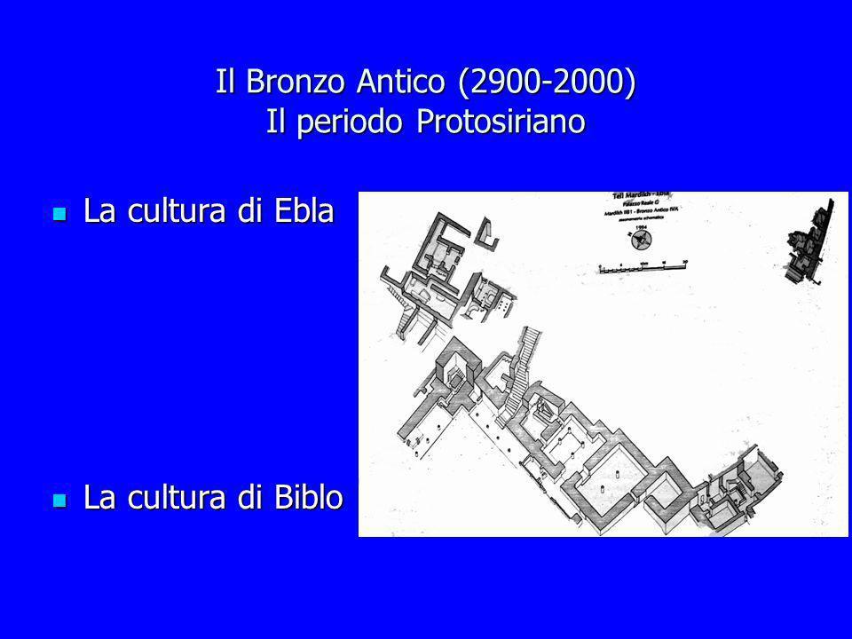 Il Bronzo Antico (2900-2000) Il periodo Protosiriano La cultura di Ebla La cultura di Ebla La cultura di Biblo La cultura di Biblo