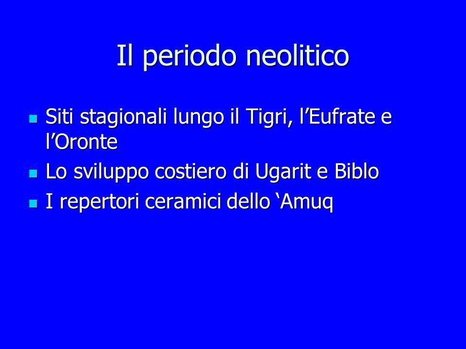Il periodo neolitico Siti stagionali lungo il Tigri, lEufrate e lOronte Siti stagionali lungo il Tigri, lEufrate e lOronte Lo sviluppo costiero di Uga