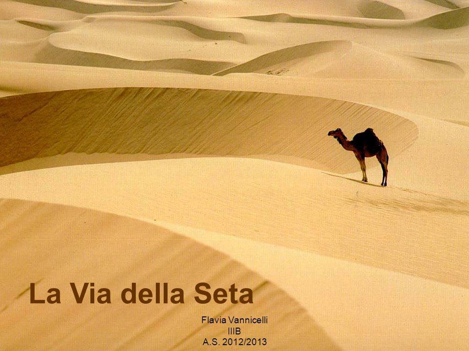 La Via della Seta Flavia Vannicelli IIIB A.S. 2012/2013