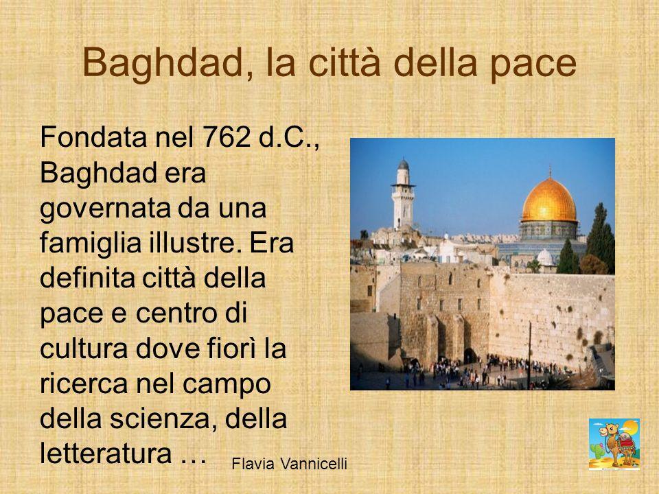 Fondata nel 762 d.C., Baghdad era governata da una famiglia illustre. Era definita città della pace e centro di cultura dove fiorì la ricerca nel camp