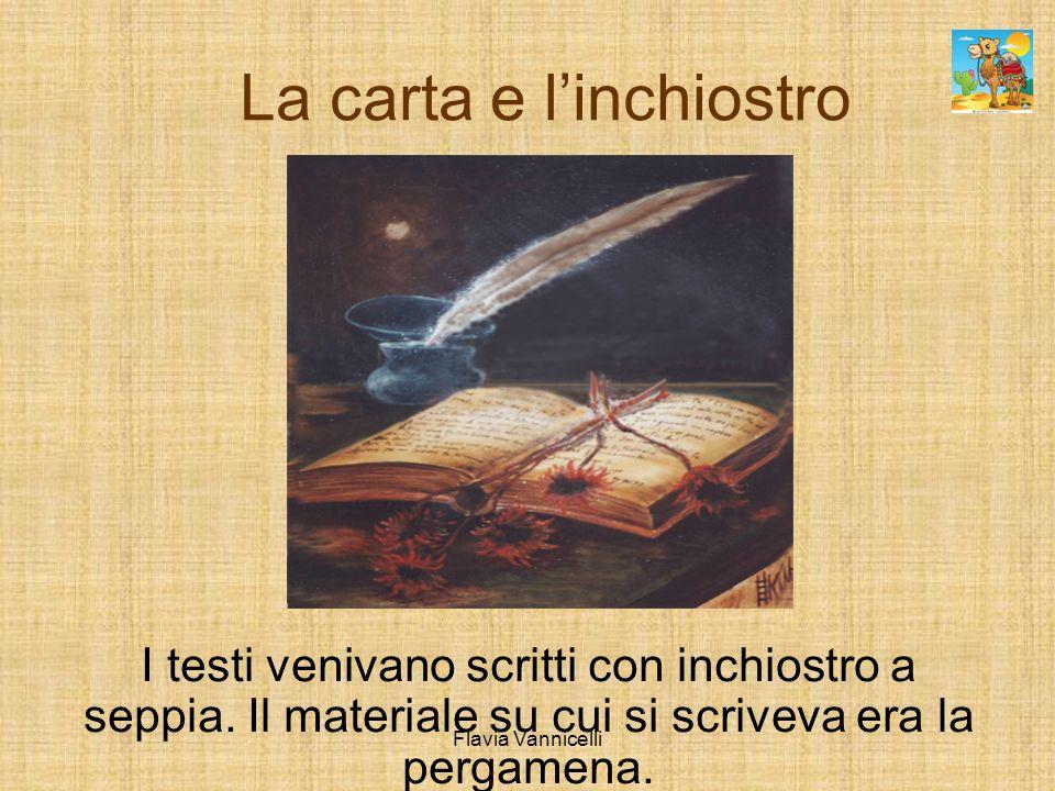 La carta e linchiostro I testi venivano scritti con inchiostro a seppia. Il materiale su cui si scriveva era la pergamena. Flavia Vannicelli
