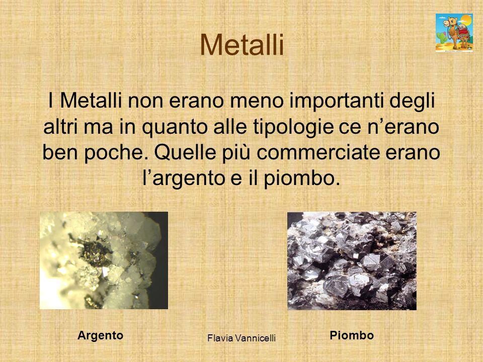 Metalli I Metalli non erano meno importanti degli altri ma in quanto alle tipologie ce nerano ben poche. Quelle più commerciate erano largento e il pi