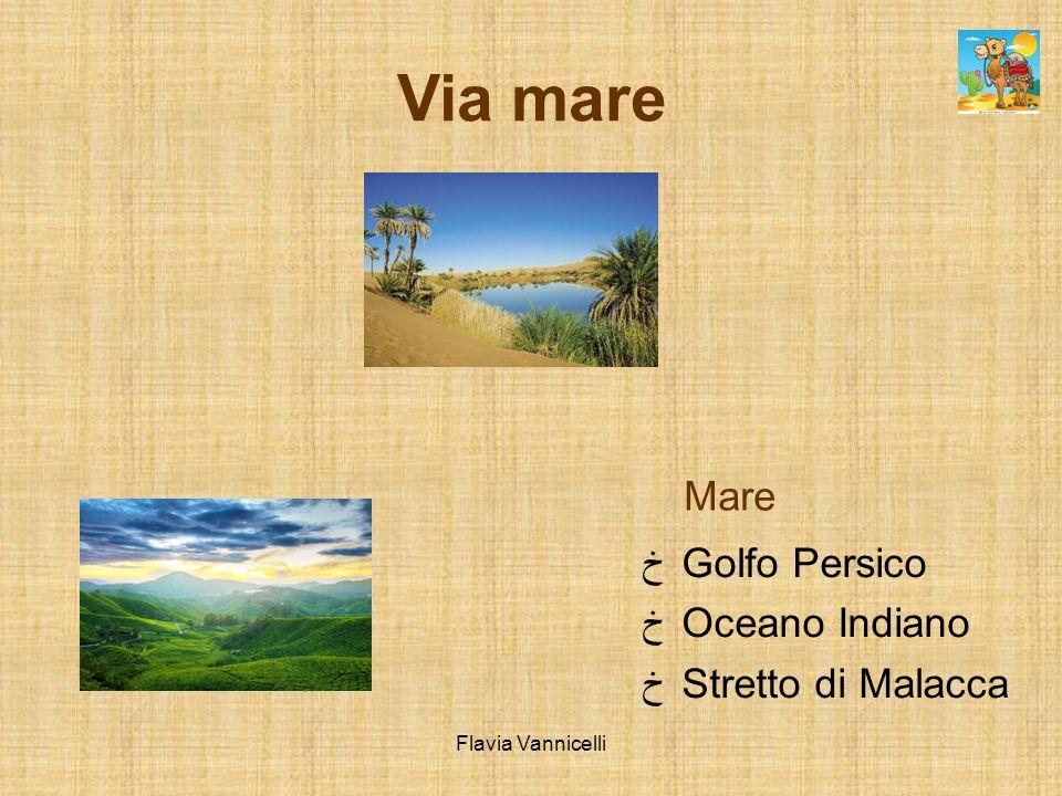 Via mare خGolfo Persico خOceano Indiano خStretto di Malacca Mare Flavia Vannicelli