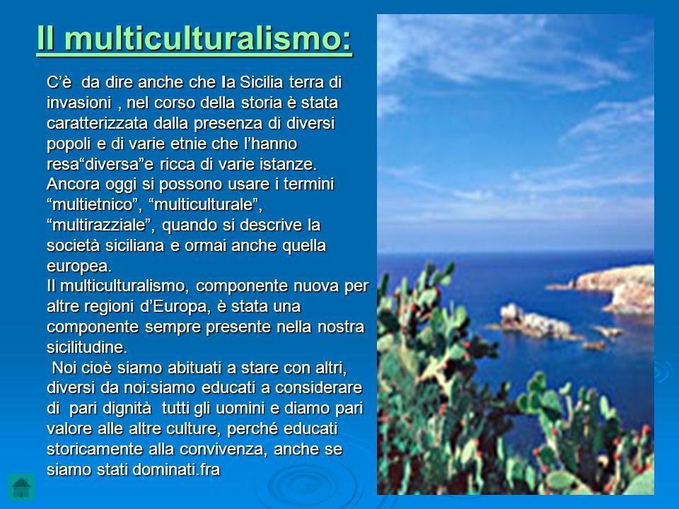 Il multiculturalismo: Cè da dire anche che la Sicilia terra di invasioni, nel corso della storia è stata caratterizzata dalla presenza di diversi popo