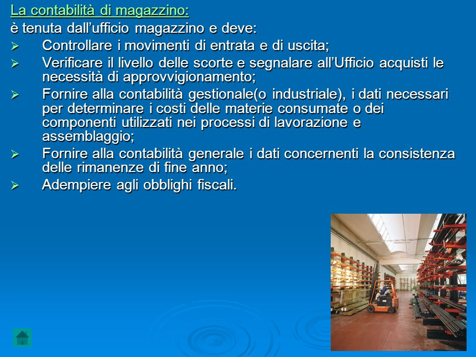 La contabilità di magazzino: è tenuta dallufficio magazzino e deve: Controllare i movimenti di entrata e di uscita; Controllare i movimenti di entrata