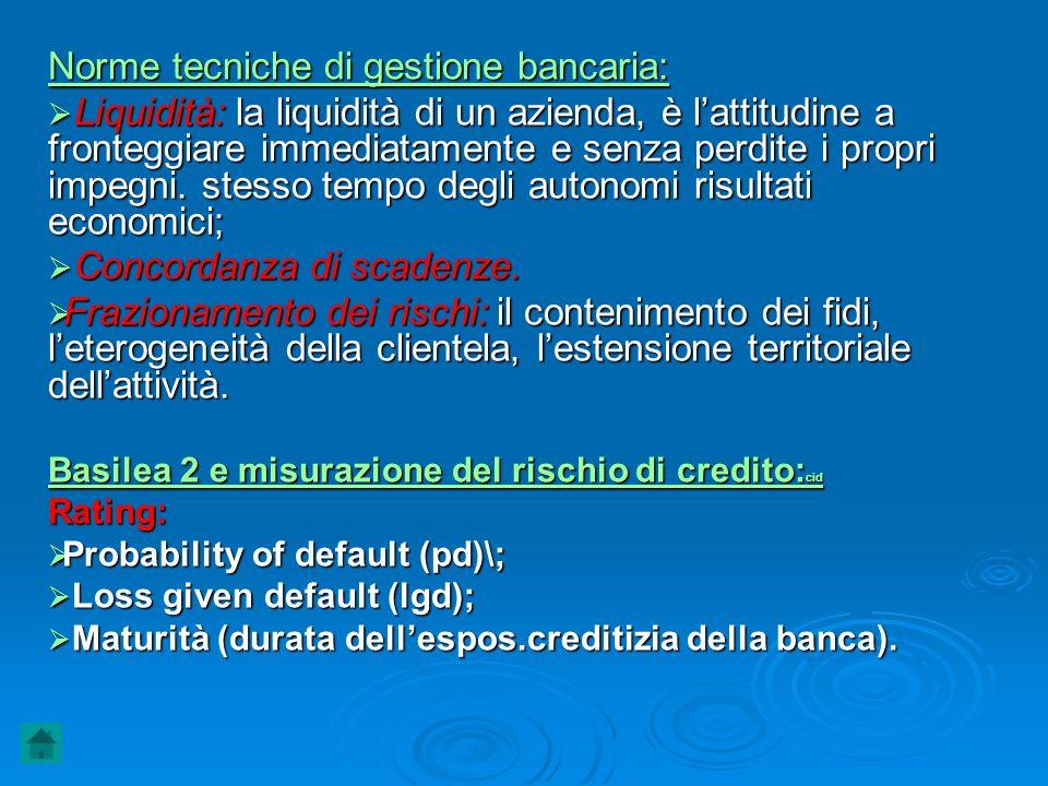 Norme tecniche di gestione bancaria: Liquidità: la liquidità di un azienda, è lattitudine a fronteggiare immediatamente e senza perdite i propri impeg
