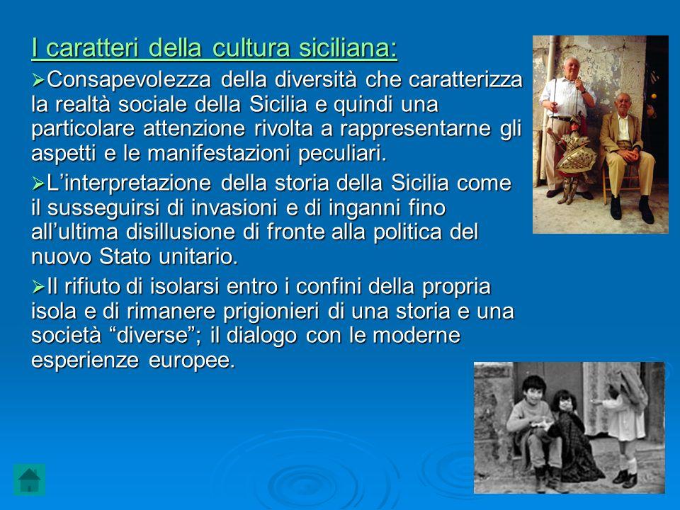 I caratteri della cultura siciliana: Consapevolezza della diversità che caratterizza la realtà sociale della Sicilia e quindi una particolare attenzio