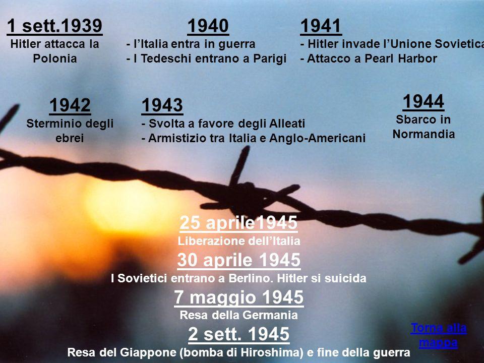 1 sett.1939 Hitler attacca la Polonia Torna alla mappa 1941 - Hitler invade lUnione Sovietica - Attacco a Pearl Harbor 1942 Sterminio degli ebrei 1940