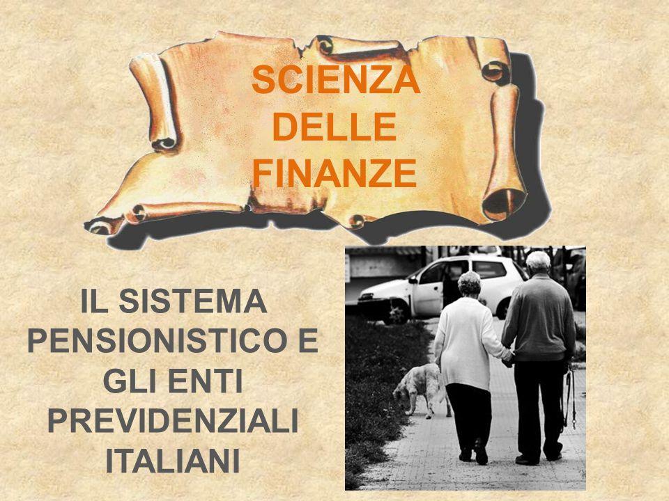 SCIENZA DELLE FINANZE IL SISTEMA PENSIONISTICO E GLI ENTI PREVIDENZIALI ITALIANI
