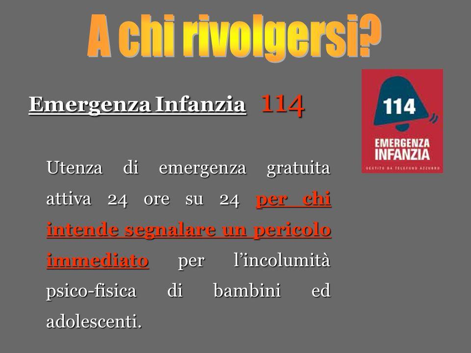 Emergenza Infanzia 114 Utenza di emergenza gratuita attiva 24 ore su 24 per chi intende segnalare un pericolo immediato per lincolumità psico-fisica di bambini ed adolescenti.