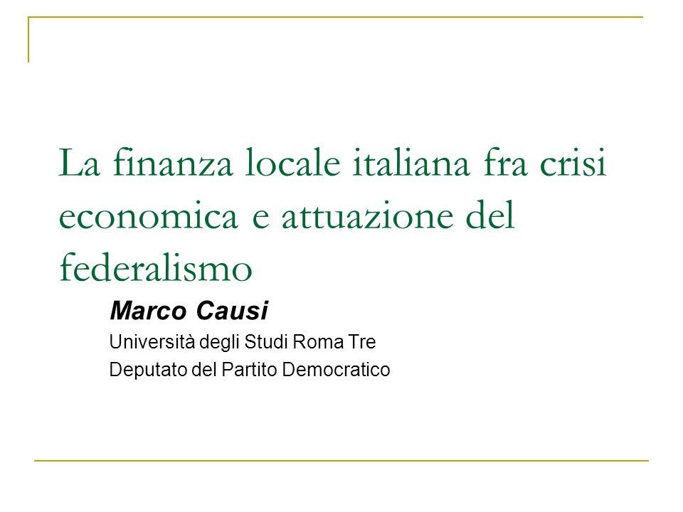 La finanza locale italiana fra crisi economica e attuazione del federalismo Marco Causi Università degli Studi Roma Tre Deputato del Partito Democratico