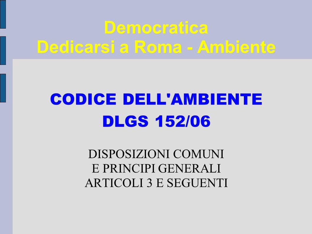 Democratica Dedicarsi a Roma - Ambiente CODICE DELL AMBIENTE DLGS 152/06 DISPOSIZIONI COMUNI E PRINCIPI GENERALI ARTICOLI 3 E SEGUENTI