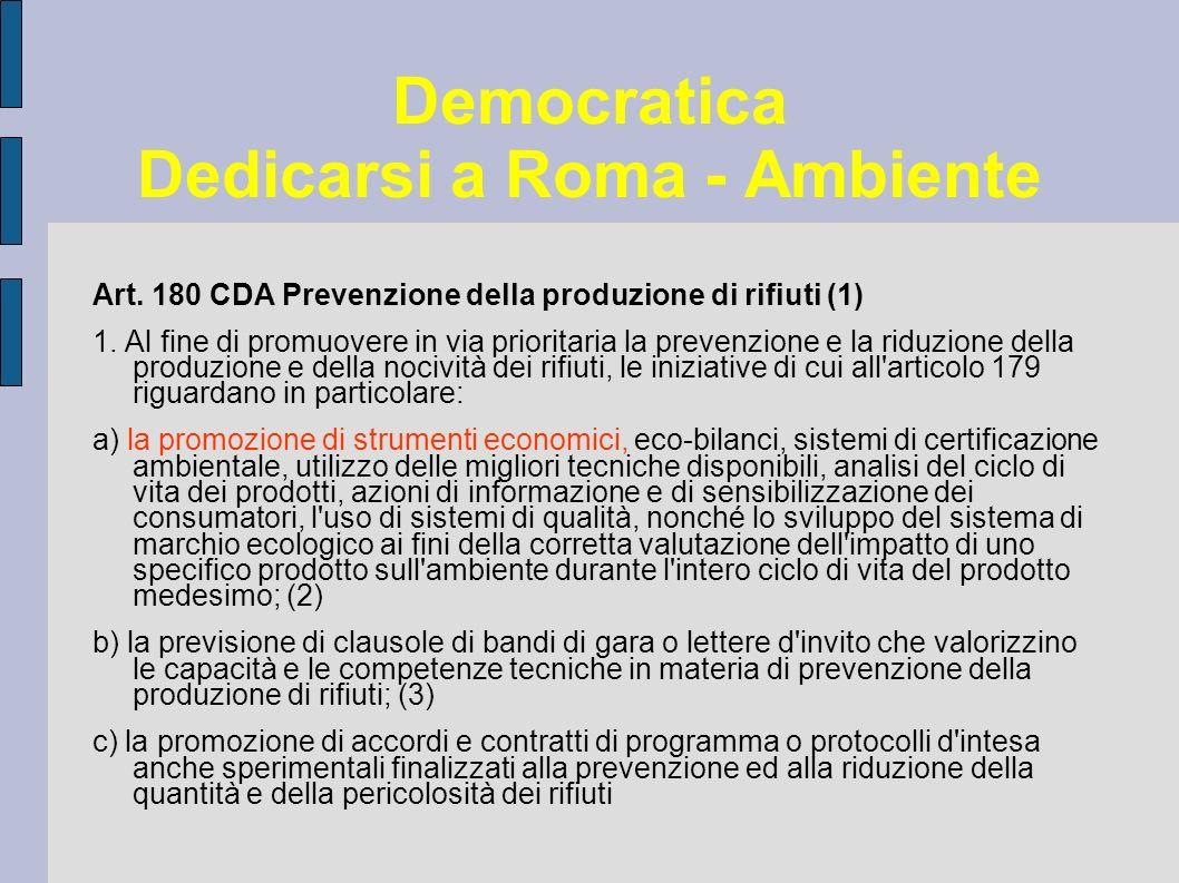 Democratica Dedicarsi a Roma - Ambiente Art. 180 CDA Prevenzione della produzione di rifiuti (1) 1.