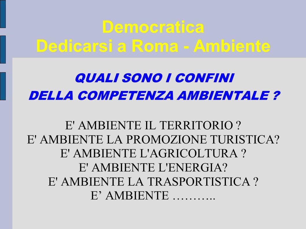 Democratica Dedicarsi a Roma - Ambiente QUALI SONO I CONFINI DELLA COMPETENZA AMBIENTALE .