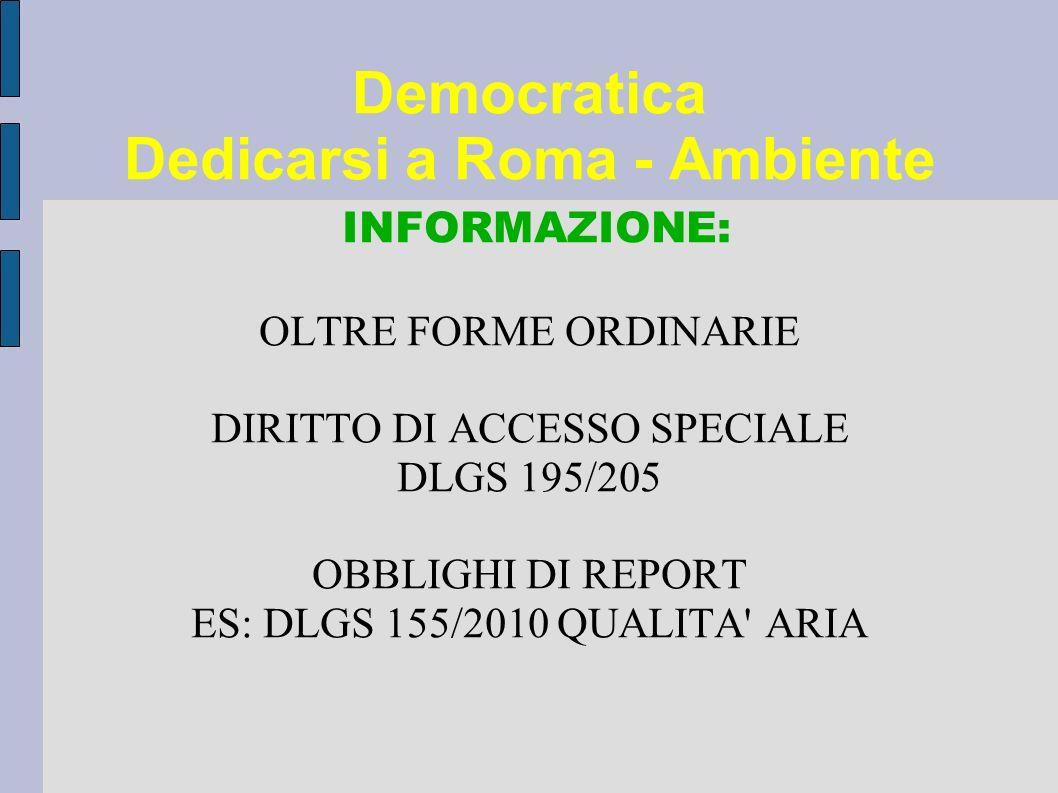 Democratica Dedicarsi a Roma - Ambiente INFORMAZIONE: OLTRE FORME ORDINARIE DIRITTO DI ACCESSO SPECIALE DLGS 195/205 OBBLIGHI DI REPORT ES: DLGS 155/2010 QUALITA ARIA