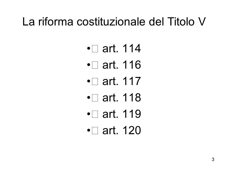 3 La riforma costituzionale del Titolo V art. 114 art. 116 art. 117 art. 118 art. 119 art. 120