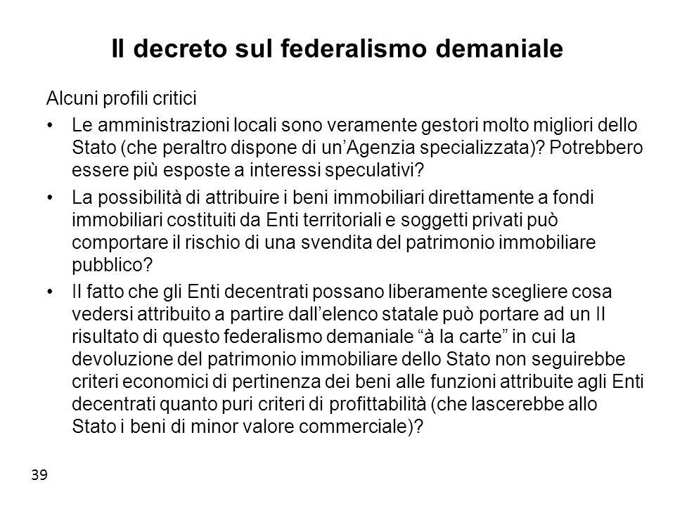 39 Il decreto sul federalismo demaniale Alcuni profili critici Le amministrazioni locali sono veramente gestori molto migliori dello Stato (che peraltro dispone di unAgenzia specializzata).